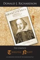 The Complete Twelfth Night - An Annotated Edition Of The Shakespeare Play ebook by Donald J. Richardson
