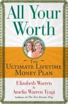 All Your Worth - The Ultimate Lifetime Money Plan ebook by Elizabeth Warren, Amelia Warren Tyagi