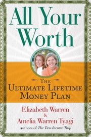 All Your Worth - The Ultimate Lifetime Money Plan ebook by Elizabeth Warren,Amelia Warren Tyagi