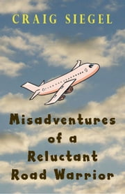 Misadventures of a Reluctant Road Warrior ebook by Craig Siegel