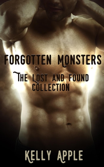 Forgotten Monsters: The Lost and Found Collection ebook by Kelly Apple