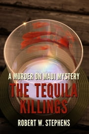 The Tequila Killings: A Murder on Maui Mystery ebook by Robert W. Stephens