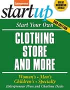 Start Your Own Clothing Store and More ebook by Entrepreneur Press