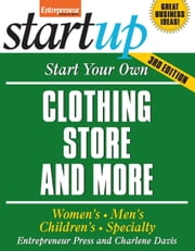 Start Your Own Clothing Store and More - Women's, Men's, Children's, Specialty ebook by Entrepreneur Press