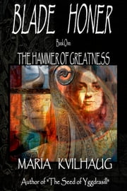 BLADE HONER - Book One: The Hammer of Greatness - The First Trilogy in a Novel Series about the Life of the Oseberg Priestess ebook by Maria Kvilhaug
