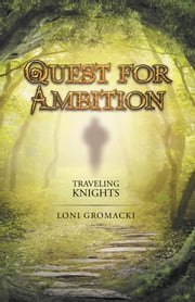 Quest for Ambition - Traveling Knights ebook by Loni Gromacki