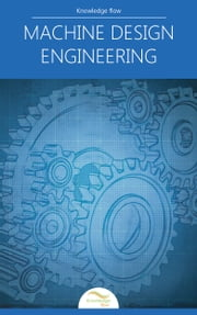 Machine Design Engineering - by Knowledge flow ebook by Knowledge flow