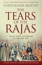 The Tears of the Rajas - Mutiny, Money and Marriage in India 1805-1905 ebook by Ferdinand Mount