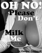 Oh No! Please Don't Milk Me ebook by Cooper Caldwell