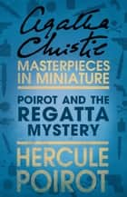 Poirot and the Regatta Mystery: A Hercule Poirot Short Story ebook by Agatha Christie