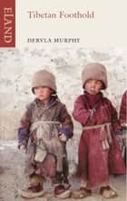 Tibetan Foothold ebook by Dervla Murphy