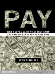 Pay - Why People Earn What They Earn and What You Can Do Now to Make More ebook by Kevin F. Hallock