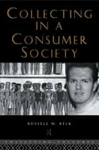 Collecting in a Consumer Society ebook by Russell Belk