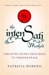 The IntenSati Method - The Seven Secret Principles to Thinner Peace ebook by Patricia Moreno