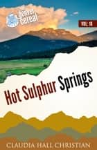 Hot Sulphur Springs, Denver Cereal Volume 18 ebook by Claudia Hall Christian