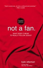 Not a Fan Student Edition - What does it really mean to follow Jesus? ebook by Kyle Idleman