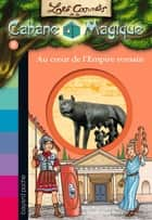 Les carnets de la cabane magique, Tome 08 - Au coeur de l'empire romain ebook by Mary Pope Osborne, Eric Chevreau