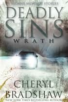 Deadly Sins: Wrath - Sloane Monroe Stories, Book #2 ebook by Cheryl Bradshaw