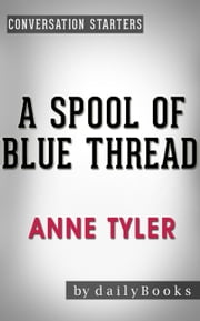 A Spool of Blue Thread: A Novel by Anne Tyler | Conversation Starters - Daily Books ebook by Daily Books