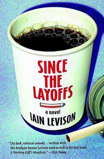 Since the Layoffs - A Novel ebook by Iain Levison