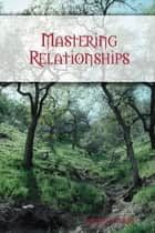 Mastering Relationships ebook by Tenzin Gyurme