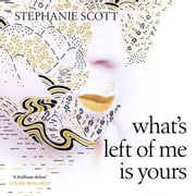 What's Left of Me is Yours audiobook by Stephanie Scott