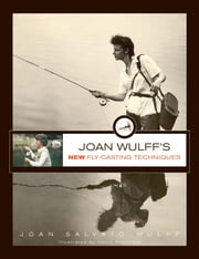 Joan Wulff's New Fly-Casting Techniques ebook by Joan Wulff
