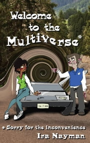 Welcome to the Multiverse - Sorry for the inconvenience ebook by Ira Nayman
