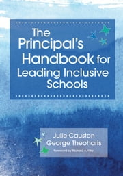 The Principal's Handbook for Leading Inclusive Schools ebook by Julie Causton Ph.D.,George Theoharis Ph.D.,Richard Villa Ph.D.