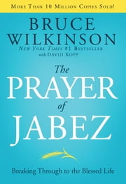 The Prayer of Jabez - Breaking Through to the Blessed Life ebook by Bruce Wilkinson,David Kopp