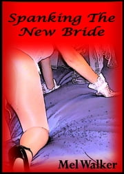 Spanking The New Bride ebook by Mel Walker
