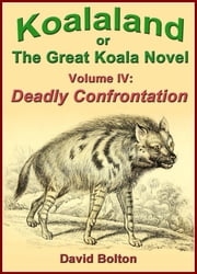 Koalaland or The Great Koala Novel, Volume IV: Deadly Confrontation ebook by David Bolton