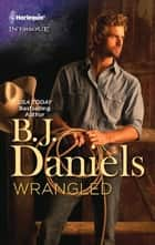 Wrangled ebook by B.J. Daniels