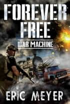 War Machine (Forever Free Book 8) ebook by Eric Meyer
