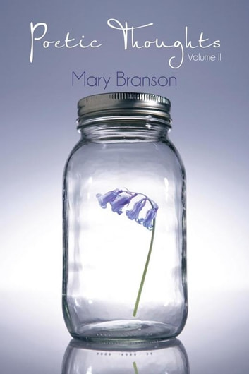 Poetic Thoughts - Volume Ii ebook by Mary Branson