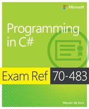 Exam Ref 70-483 Programming in C# (MCSD) - Programming in C# ebook by Wouter de Kort