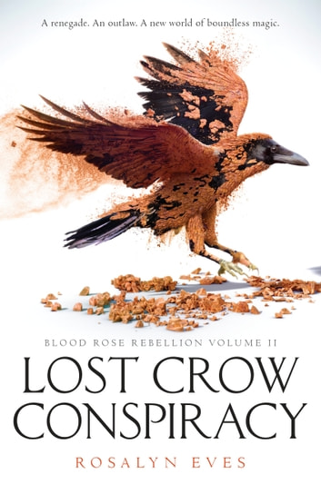 Lost Crow Conspiracy (Blood Rose Rebellion, Book 2) ebook by Rosalyn Eves
