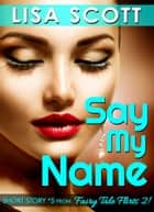 Say My Name (Short Story #5 from Fairy Tale Flirts 2!) ebook by Lisa Scott