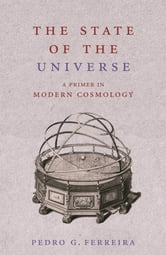 The State of the Universe - A Primer in Modern Cosmology ebook by Pedro Ferreira