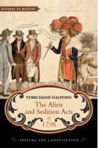 The Alien and Sedition Acts of 1798 ebook by Terri Diane Halperin