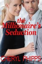 The Millionaire's Seduction ebook by Cheryl Phipps
