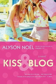 Kiss & Blog - A Novel ebook by Alyson Noël