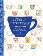 A Teacup Collection - Paintings of Porcelain Treasures ebook by Kathleen Morris, Hatch