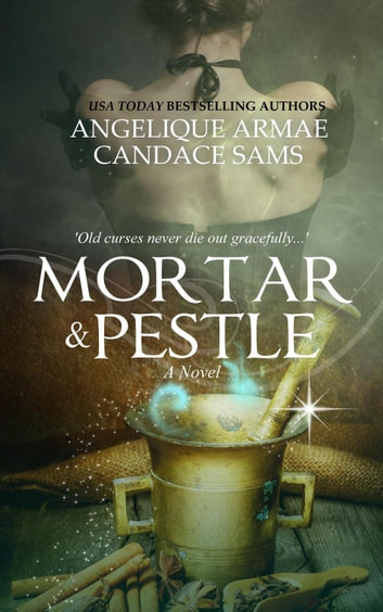 Mortar and Pestle ebook by Angelique Armae,Candace Sams