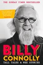 Tall Tales and Wee Stories - The Best of Billy Connolly ebook by Billy Connolly