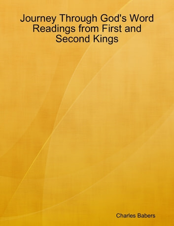 Journey Through God's Word - Readings from First and Second Kings ebook by Charles Babers