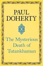 The Mysterious Death of Tutankhamun - Re-opening the case of Egypt's boy king ebook by Paul Doherty