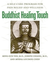 Buddhist Healing Touch - A Self-Care Program for Pain Relief and Wellness ebook by Ming-Sun Yen, M.D.,Joseph Chiang, M.D.,Myrna Louison Chen
