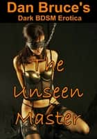 The Unseen Master ebook by Dan Bruce
