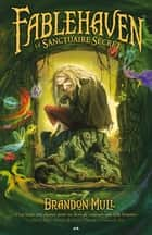 Fablehaven - Le Sanctuaire Secret ebook by Brandon Mull